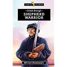 Ulrich Zwingli: Shepherd Warrior