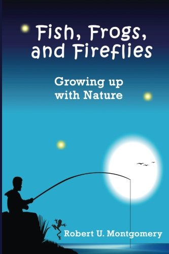 (Fish, Frogs, and Fireflies: Growing up with Nature)