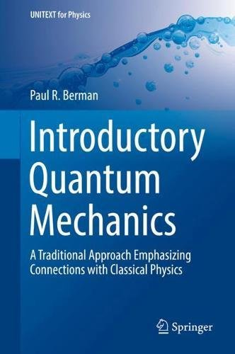Download Introductory Quantum Mechanics: A Traditional Approach Emphasizing Connections with Classical Physics (UNITEXT for Physics) PDF