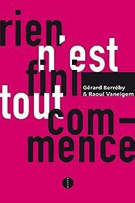 Rien n'est fini, tout commence par Gérard Berréby