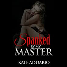 Spanked by My Master Audiobook by Kate Addario Narrated by Lynn Summers