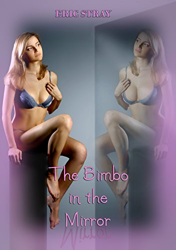 The Bimbo in the Mirror - Kindle edition by Eric Stray  Literature