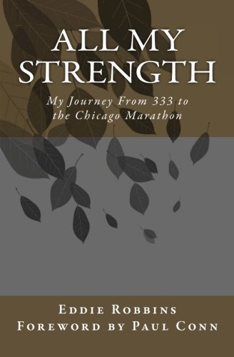 All My Strength: My Journey From 333 to the Chicago Marathon (Volume 1) PDF