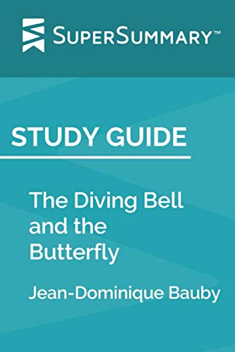 Study Guide: The Diving Bell and the Butterfly by Jean-Dominique Bauby (SuperSummary) (Bauby The Diving Bell And The Butterfly)