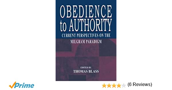 obedience to authority current perspectives on the milgram obedience to authority current perspectives on the milgram paradigm thomas blass 9780805839340 com books