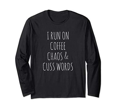 I Run On Coffee Chaos & Cuss Words Long Sleeve T-shirt