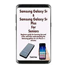 Samsung Galaxy S9 & Samsung Galaxy S9 Plus For Seniors: Beginner guide for learning tips and tricks, and fully understanding the Samsung galaxy S9 & S9 Plus in 15 minutes