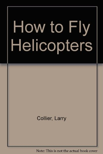 Learning To Fly Helicopter - How to Fly Helicopters