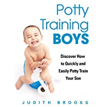 Potty Training Boys: Discover How to Quickly and Easily Potty Train Your Son