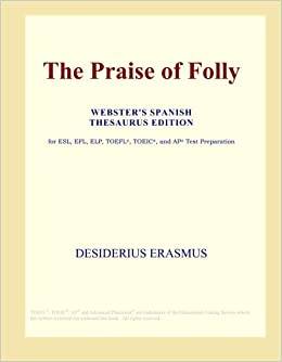 The Praise Of Folly Webster S Spanish Thesaurus Edition
