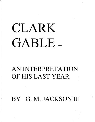 Clark Gable - An Interpretation of His Last Year por Jackson III, G.M.