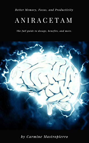Full Guide to Aniracetam: Benefits, Dosage, Side effects, Stacks, and More