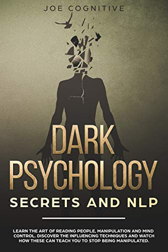 Dark Psychology Secrets and NLP: learn the art of reading people, manipulation and mind control. Discover the influencing techniques and watch how these can teach you to stop being manipulated. (The Of Psychology Disability)