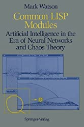 Common LISP Modules: Artificial Intelligence in the Era of Neural Networks and Chaos Theory