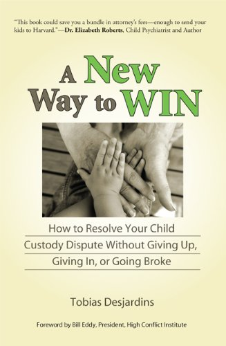 A-New-Way-to-Win-How-To-Resolve-Your-Child-Custody-Dispute-Without-Giving-Up-Giving-In-or-Going-Broke