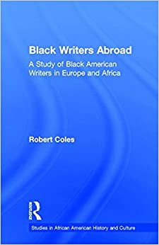 Book Black Writers Abroad: A Study of Black American Writers in Europe and Africa (Studies in African American History and Culture)