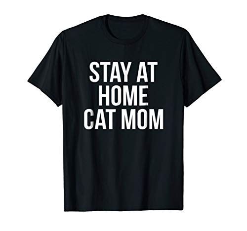 Stay At Home Cat Mom T Shirt Funny Cat Lady Cute Message