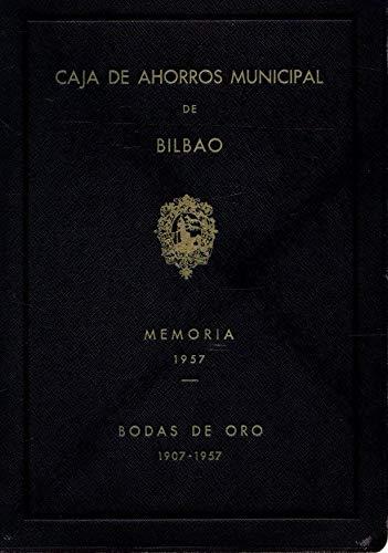 Caja de Ahorros y Monte de Piedad Municipal de Bilbao 1907-1957 ...