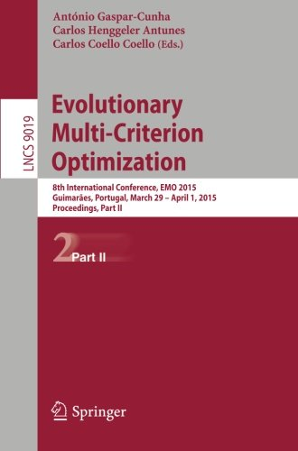 Evolutionary Multi-Criterion Optimization: 8th International Conference, EMO 2015, Guimarães, Portugal, March 29 --April 1, 2015. Proceedings, Part II (Lecture Notes in Computer Science)
