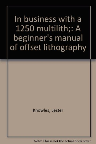 In Business With A 1250 Multilith;: A Beginner's Manual Of Offset Lithography