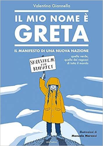 def9d09a6ac27b Il mio nome è Greta. Il manifesto di una nuova nazione, quella verde,  quella dei ragazzi di tutto il mondo: Amazon.it: Valentina Giannella, ...