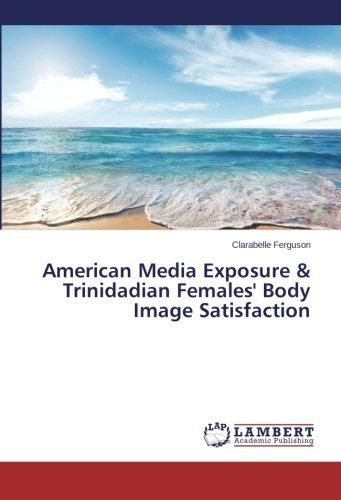 Read Online American Media Exposure & Trinidadian Females' Body Image Satisfaction ebook