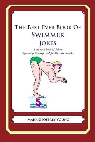The Best Ever Book of Swimmer Jokes: Lots and Lots of Jokes Specially Repurposed for You-Know-Who pdf epub