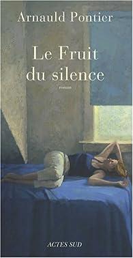 Le Fruit du silence par Arnauld Pontier
