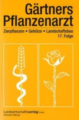 Gärtners Pflanzenarzt 2007: Zierpflanzen, Gehölze, Landschaftsbau