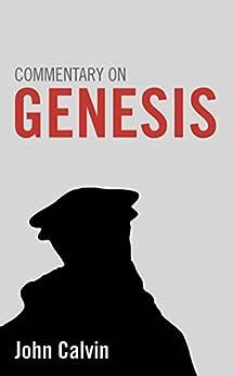 Commentary on Genesis by [Calvin, John]