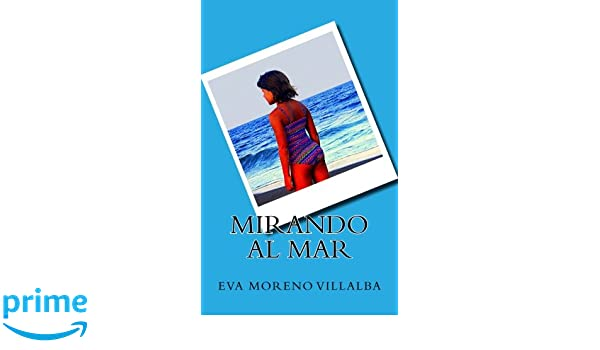 Mirando al mar (Spanish Edition): Eva Moreno Villalba: 9781530591053: Amazon.com: Books