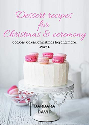 Dessert recipes for Christmas & ceremony: Cookies, Cakes, Christmas log and more. (Christmas Log Dessert)