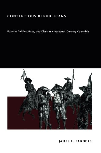Contentious Republicans: Popular Politics, Race, and Class in Nineteenth-Century Colombia