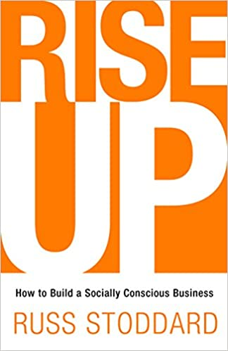 Rise up how to build a socially conscious business russ stoddard rise up how to build a socially conscious business russ stoddard 9781945449383 amazon books fandeluxe Image collections