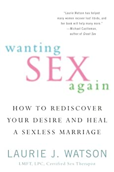 Wanting Sex Again: How to Rediscover Your Desire and Heal a Sexless Marriage by [Watson, Laurie]