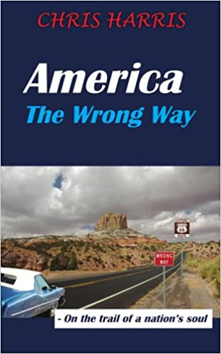 America The Wrong Way: - On the trail of a nation's soul