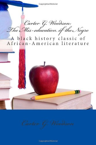 Carter G. Woodson: The Mis-education of the Negro--A black history classic of African-American literature