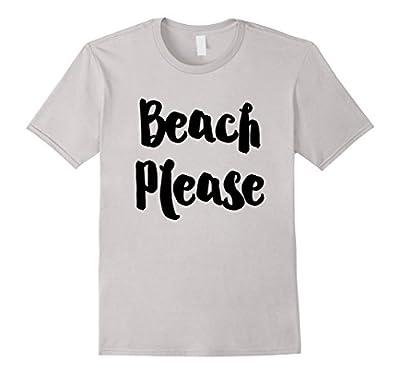 Beach Please - Funny Quote TShirt
