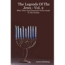 The Legends of the Jews - Vol. 2: Bible Times and Characters from Joseph to the Exodus