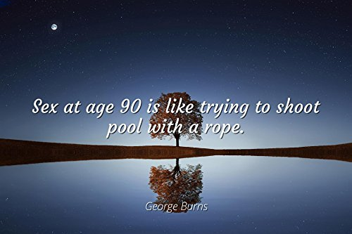 Home Comforts Framed Art for Your Wall George Burns - Famous Quotes Poster Print in a 10x13 Frame - Sex at Age 90 is Like Trying to Shoot Pool with a Rope. by Home Comforts