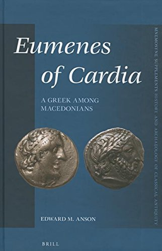 Eumenes of Cardia: A Greek Among Macedonians, Second Edition (Mnemosyne, Supplements / Mnemosyne, Supplements, History and)