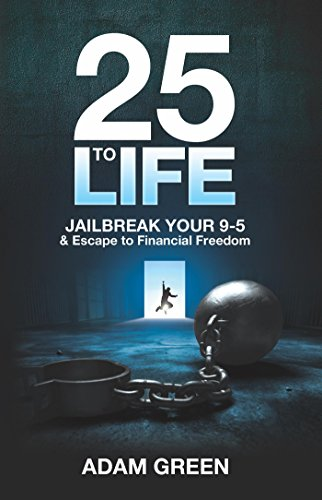 25 to Life: Jailbreak Your 9-5 & Escape to Financial Freedom