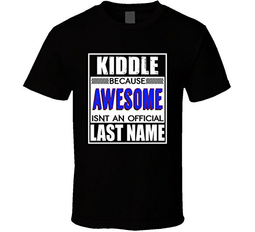 Kiddle Because Awesome Official Last Name Funny T Shirt S Black