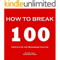 4 KEYS GOLF - HOW TO BREAK 100. Efficiently use your time and money to enjoy golf more! For the beginning player, junior, senior, lady or ladies! (Golf Demystified)