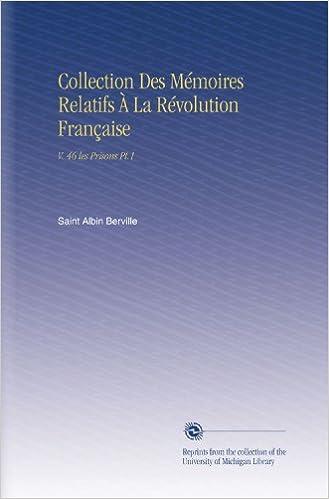 Rechercher et télécharger des ebooks gratuitement Collection Des Mémoires Relatifs À La Révolution Française: V. 46 les Prisons Pt.1 PDF RTF DJVU B002K2RU2W