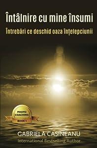 Intalnire cu mine insumi: intrebari ce deschid oaza intelepciunii (Photo-Coaching) (Volume 1) (Romanian Edition)
