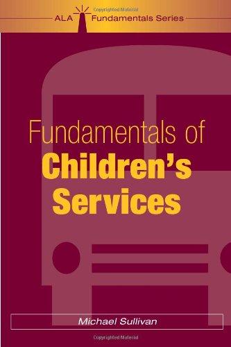 Fundamentals of Children's Services (ALA Fundamentals)