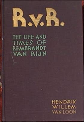 life and times of rembrandt r v r originally published as r v r the life and times of rembrandt van rijn
