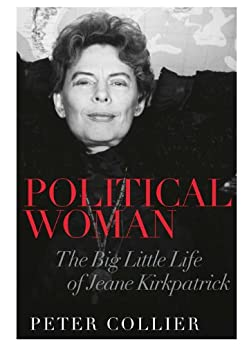 Political Woman: The Big Little Life of Jeane Kirkpatrick by [Collier, Peter]