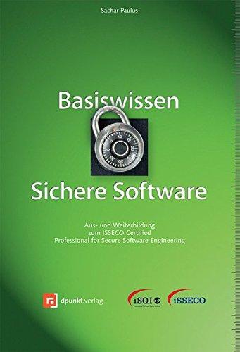 Basiswissen Sichere Software: Aus- und Weiterbildung zum ISSECO Certified Professional for Secure Software Engineering (ISQL-Reihe) Gebundenes Buch – 25. Juli 2011 Sachar Paulus Dpunkt Verlag 3898647269 Datensicherheit